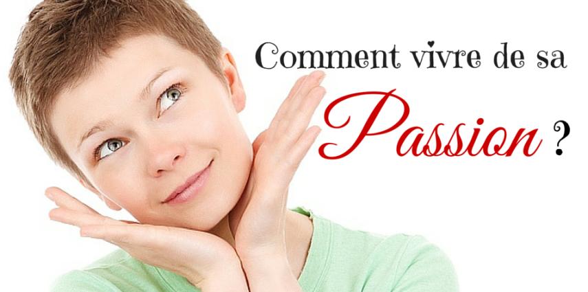 Comment-vivre-de-sa-Passion-blog-1-w855h425