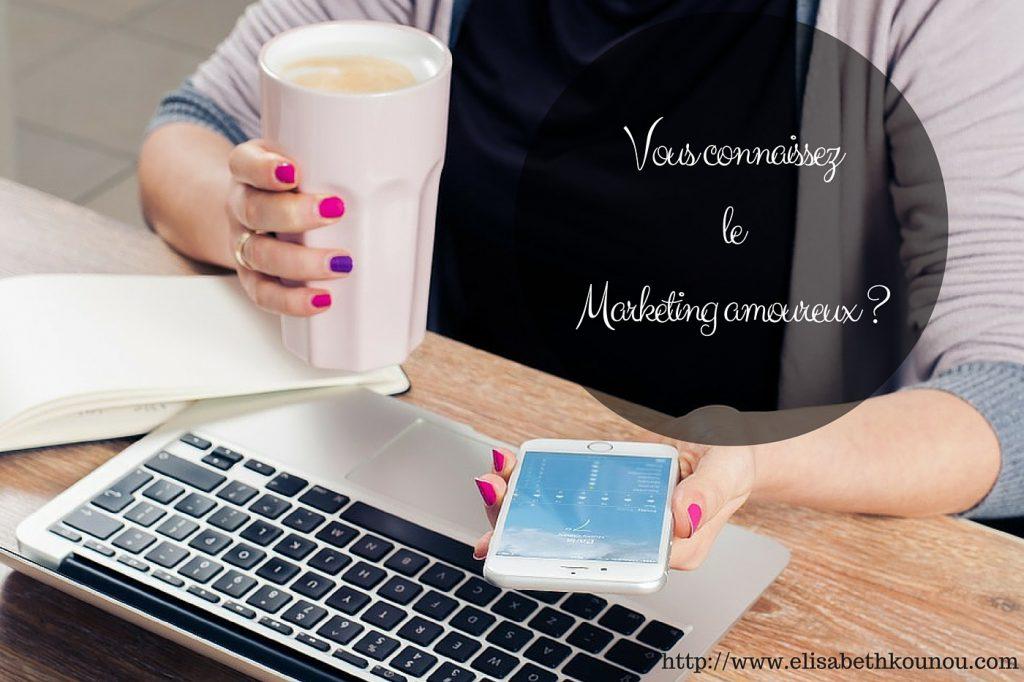 Vous connaissez le marketing amoureux