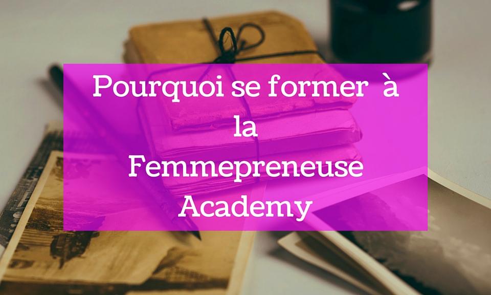 Pourquoi se former à la femmepreneuse academy